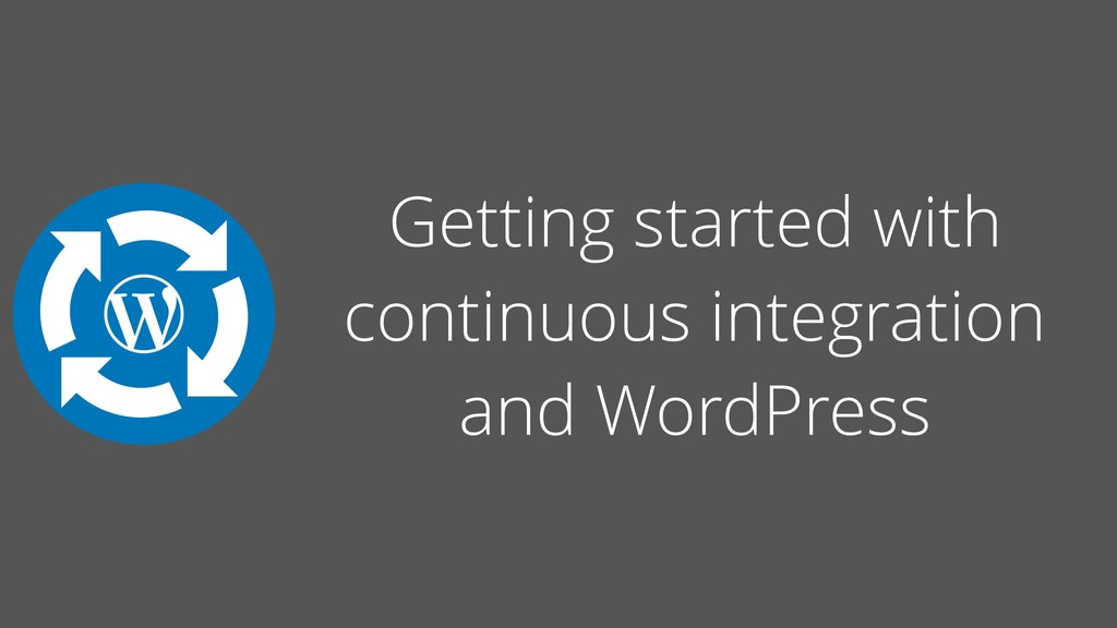 Getting started with continuous integration and...