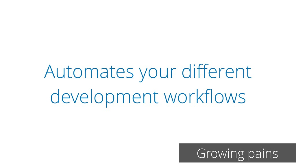 Automates your different development workflows Gr...