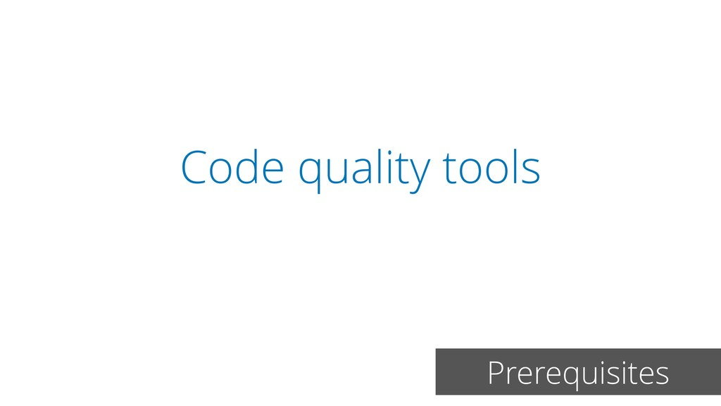 Code quality tools Prerequisites