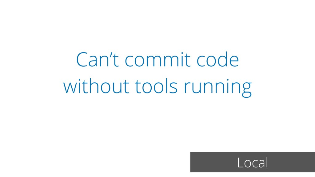 Can't commit code without tools running Local