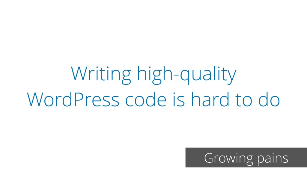 Writing high-quality WordPress code is hard to ...