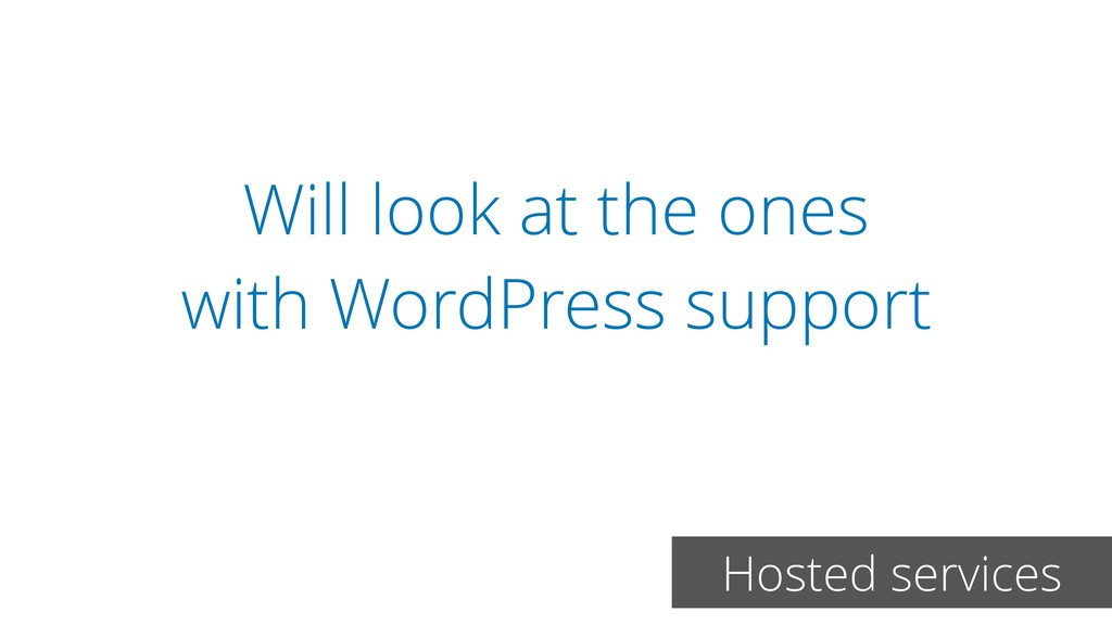 Will look at the ones with WordPress support Ho...
