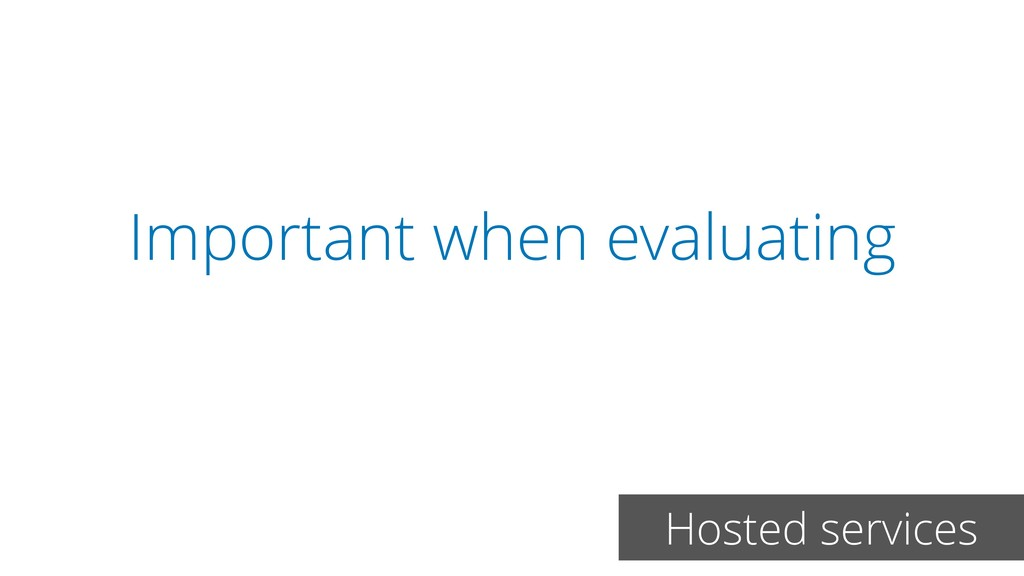Important when evaluating Hosted services