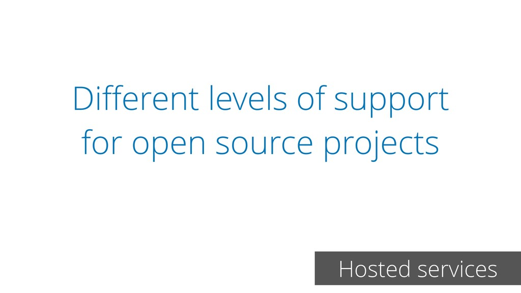 Different levels of support for open source proj...