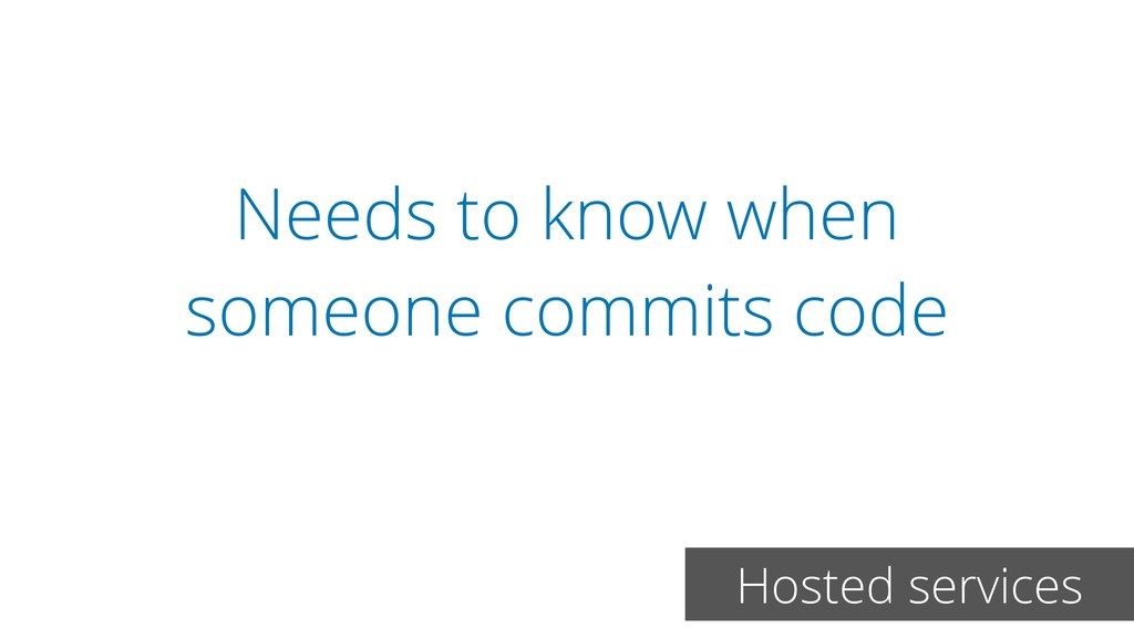 Needs to know when someone commits code Hosted ...