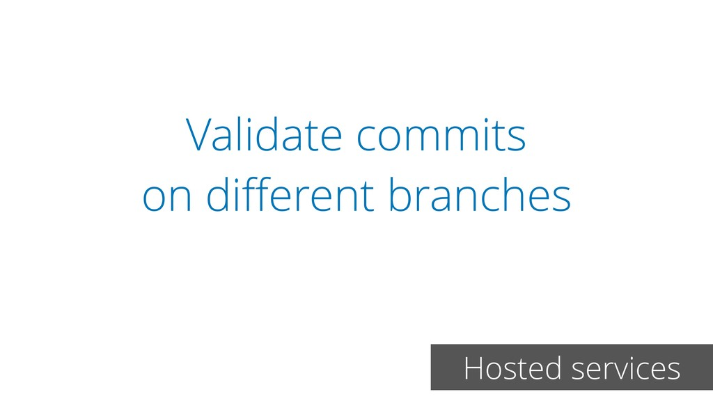 Validate commits on different branches Hosted se...