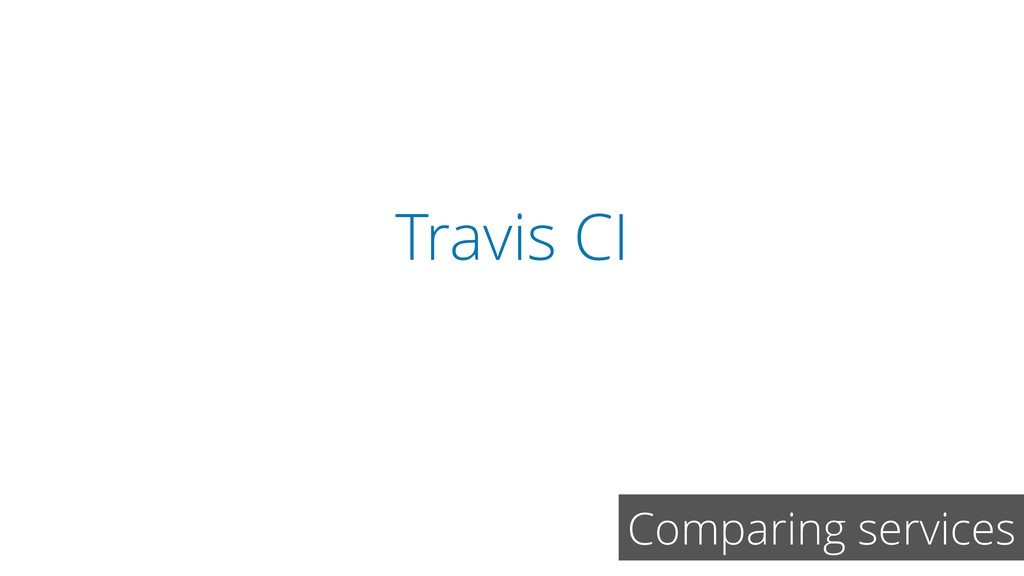 Travis CI Comparing services