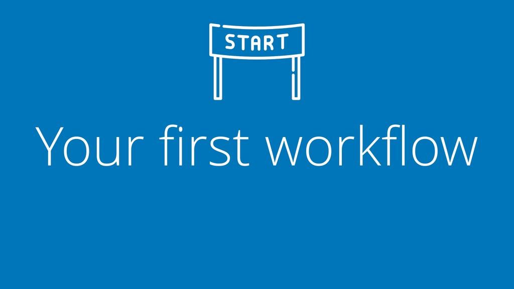 Your first workflow