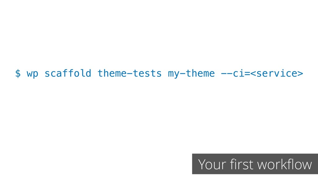 $ wp scaffold theme-tests my-theme --ci=<servic...