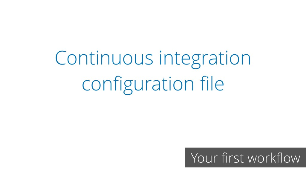 Continuous integration configuration file Your fir...