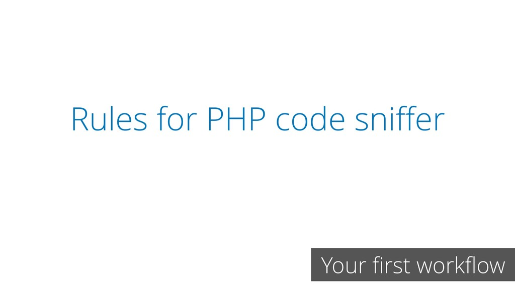 Rules for PHP code sniffer Your first workflow
