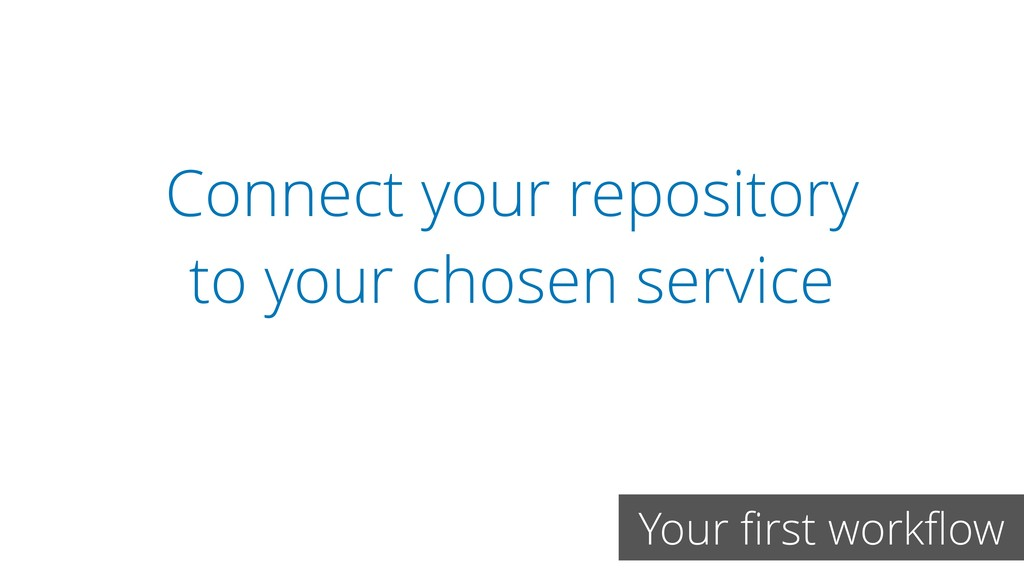 Connect your repository to your chosen service ...