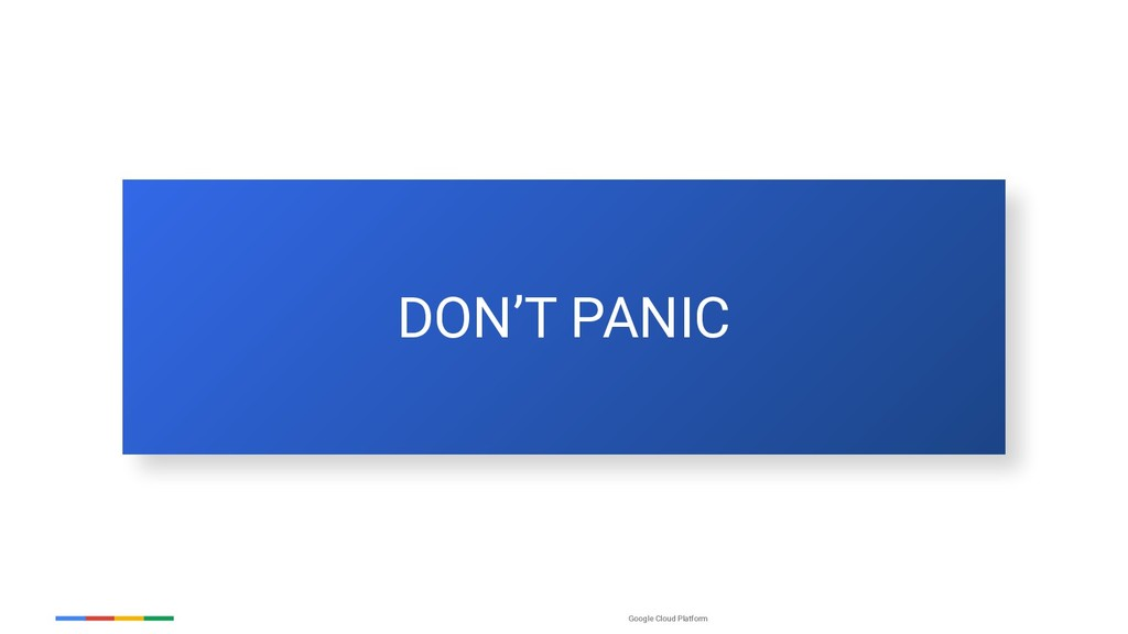 Google Cloud Platform DON'T PANIC