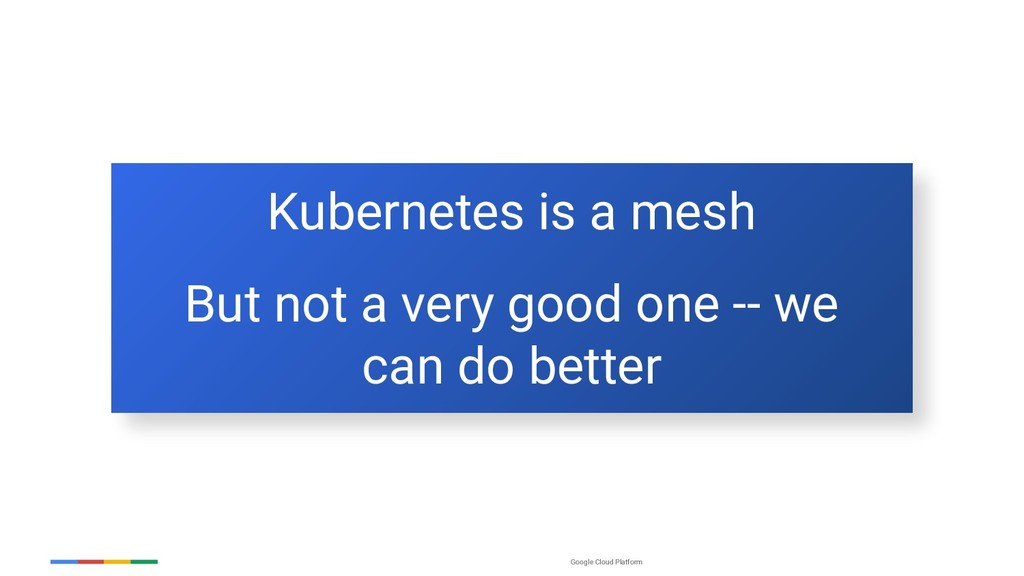 Google Cloud Platform Kubernetes is a mesh But ...