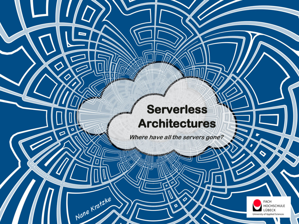 Serverless Architectures Where have all the ser...