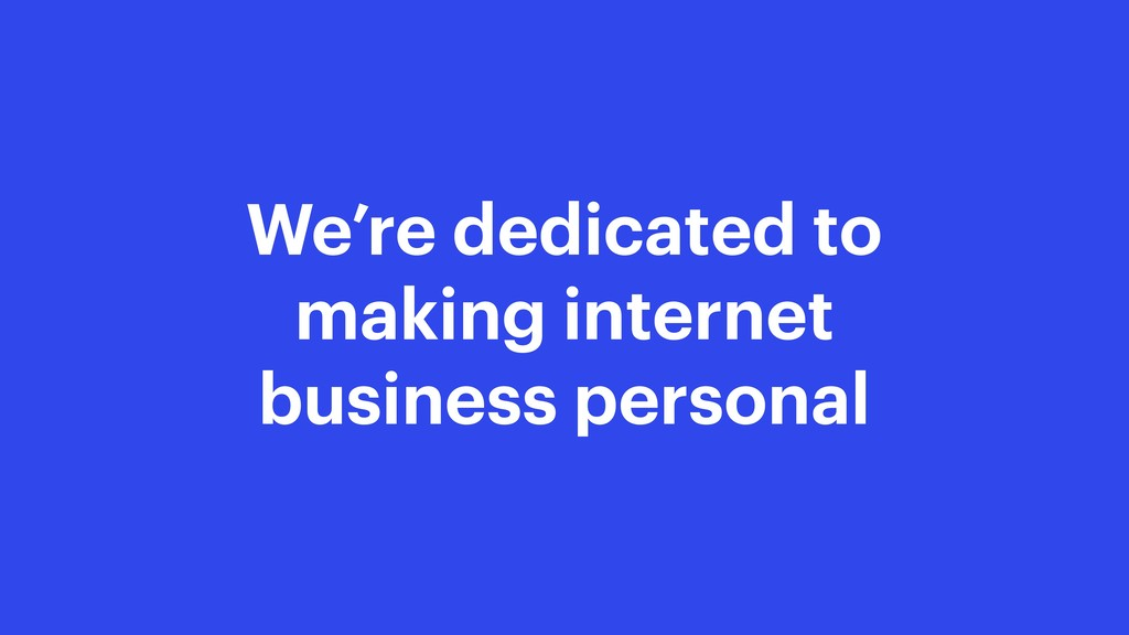 We're dedicated to making internet business per...