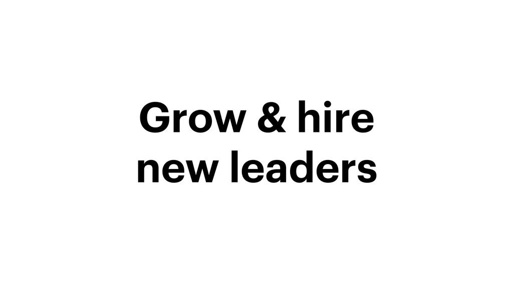 Grow & hire new leaders