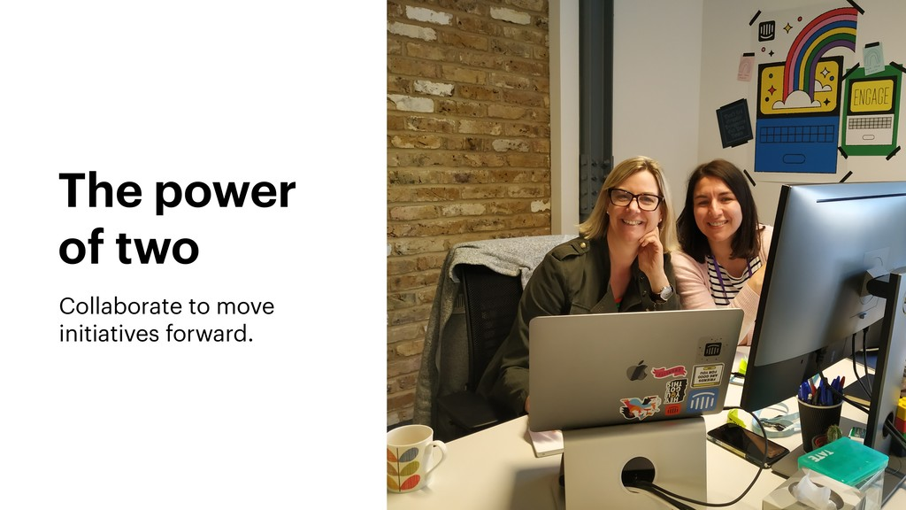 The power of two Collaborate to move initiative...
