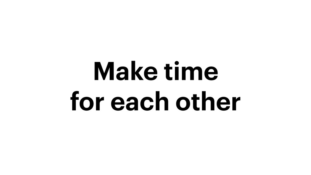 Make time for each other