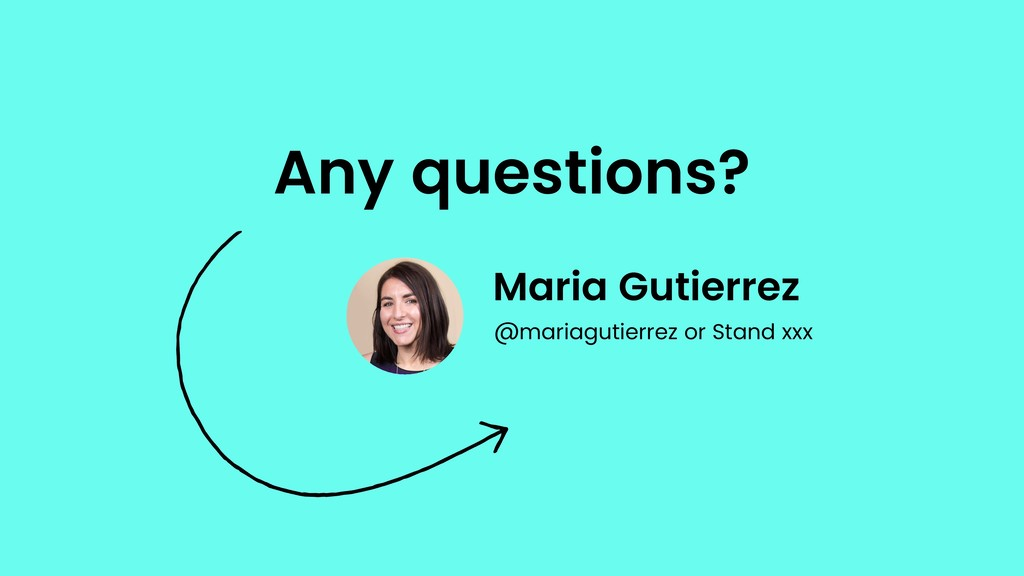 Any questions? Maria Gutierrez @mariagutierrez ...
