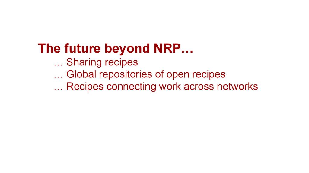 The future beyond NRP… … Sharing recipes … Glob...