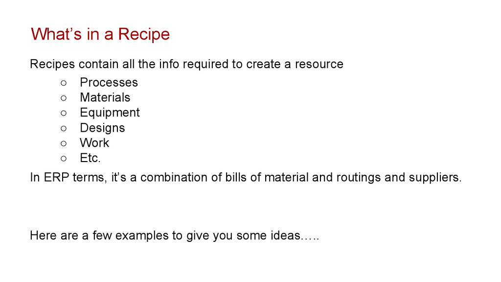 Recipes contain all the info required to create...