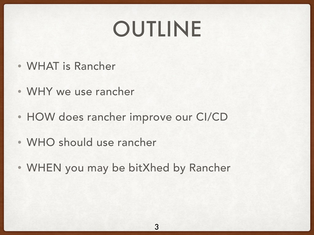 OUTLINE • WHAT is Rancher • WHY we use rancher ...