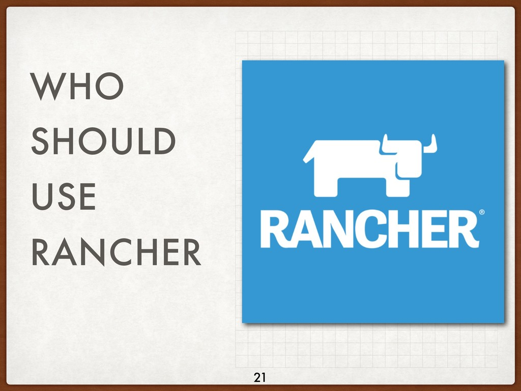 WHO SHOULD USE RANCHER 21