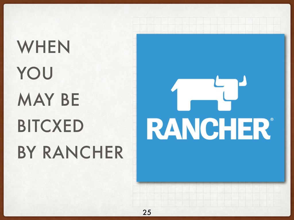 WHEN YOU MAY BE BITCXED BY RANCHER 25