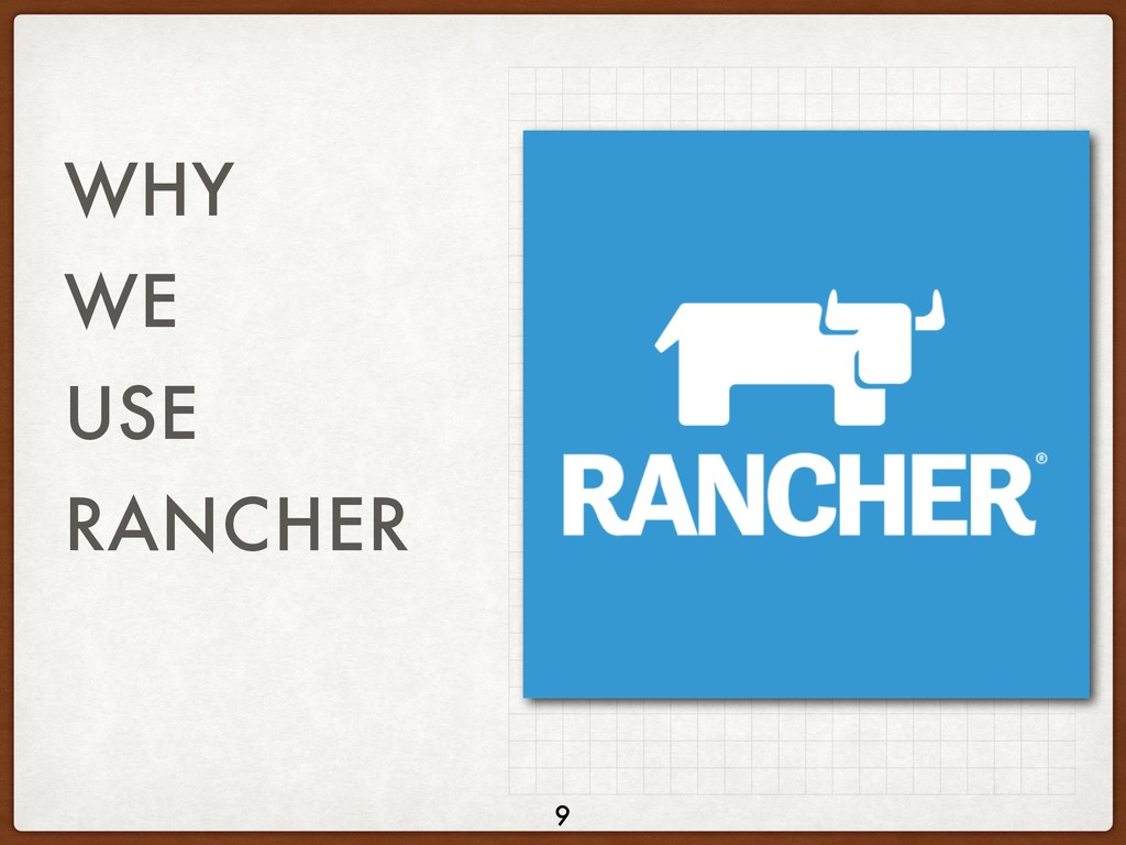 WHY WE USE RANCHER 9