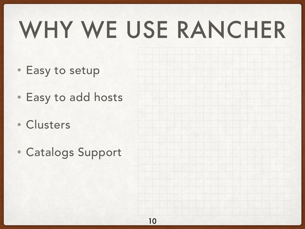 WHY WE USE RANCHER • Easy to setup • Easy to ad...