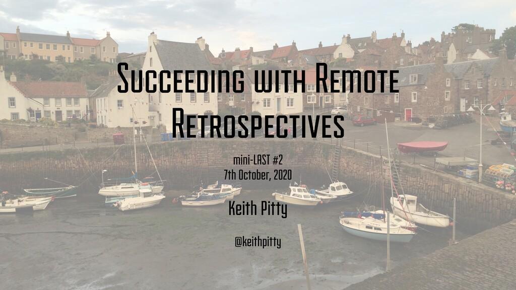 Succeeding with Remote Retrospectives mini-LAST...