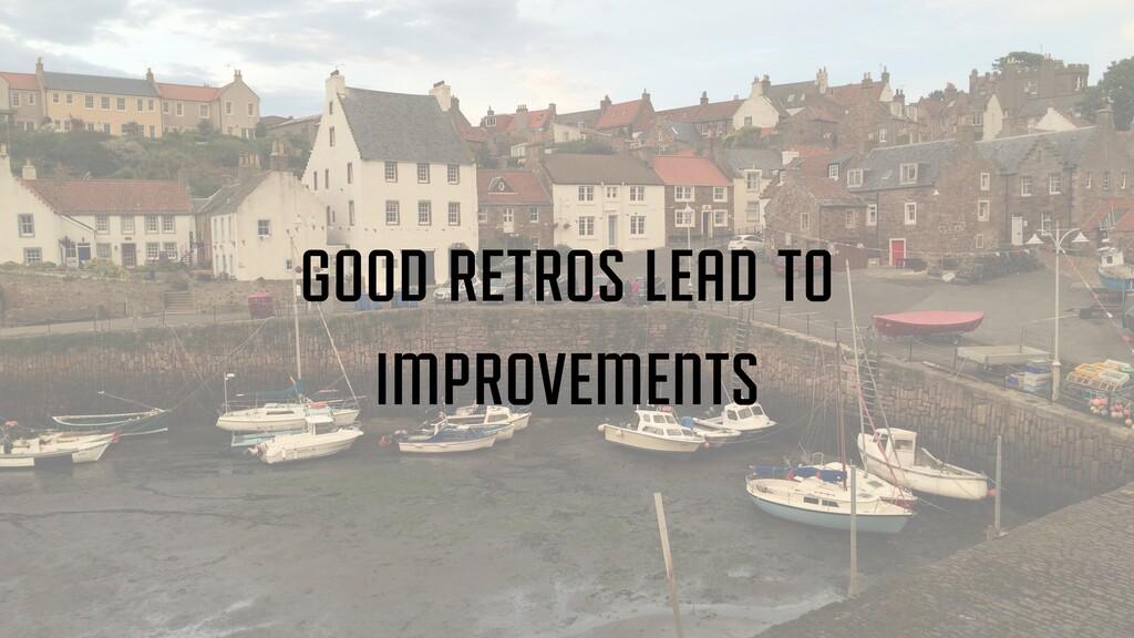 good retros lead to improvements