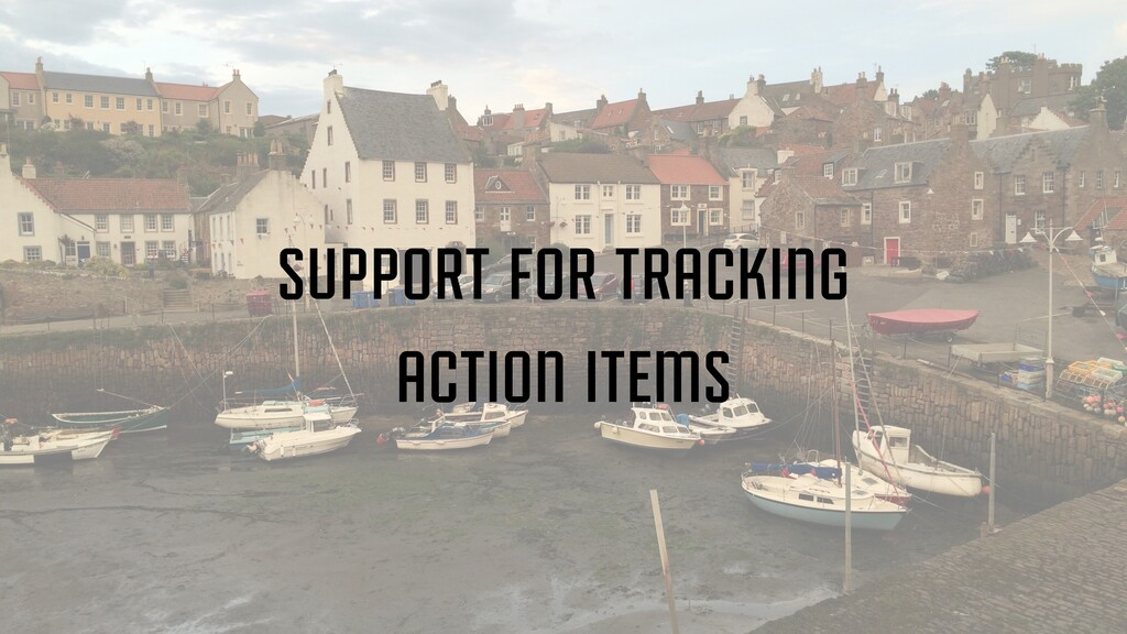 support for tracking action items