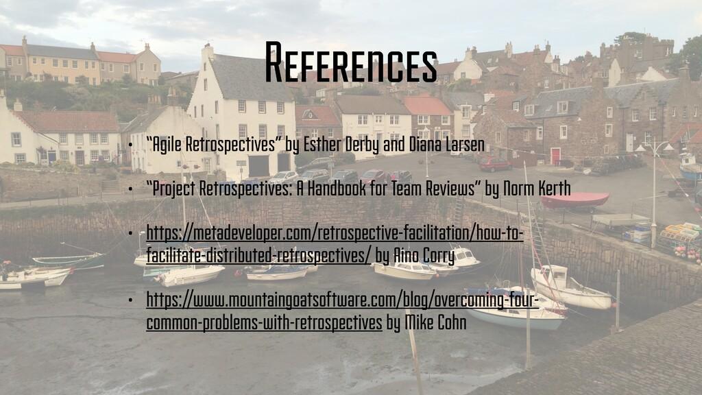 "References • ""Agile Retrospectives"" by Esther D..."