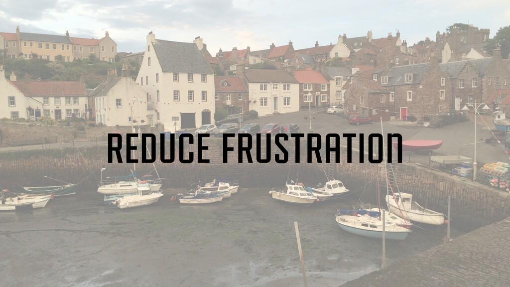 reduce frustration
