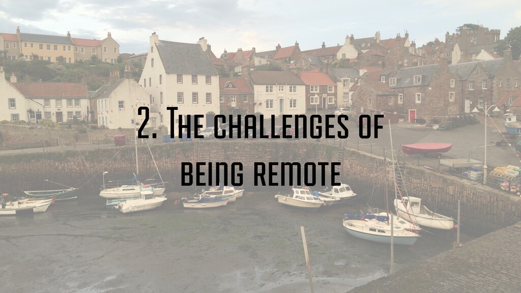 2. The challenges of being remote