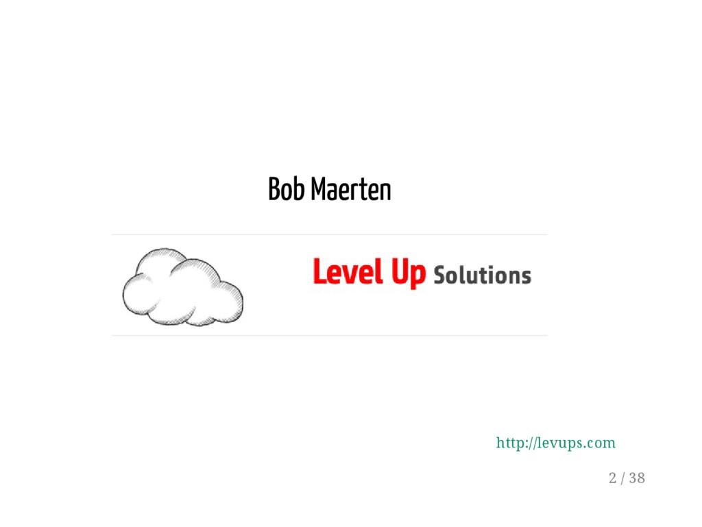 Bob Maerten http://levups.com 2 / 38