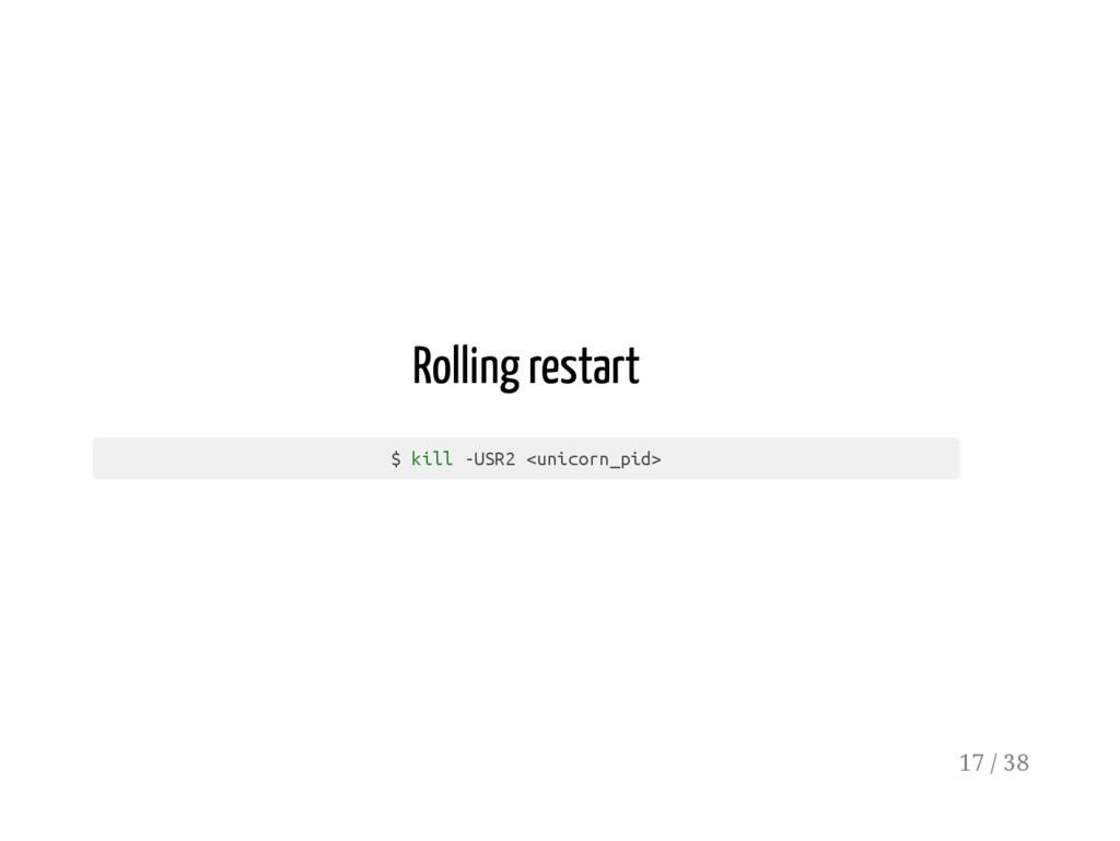 Rolling restart $ k i l l - U S R 2 < u n i c o...