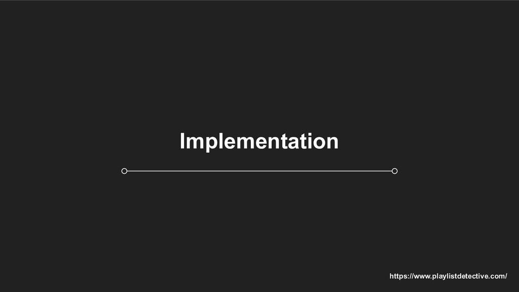 Implementation https://www.playlistdetective.co...