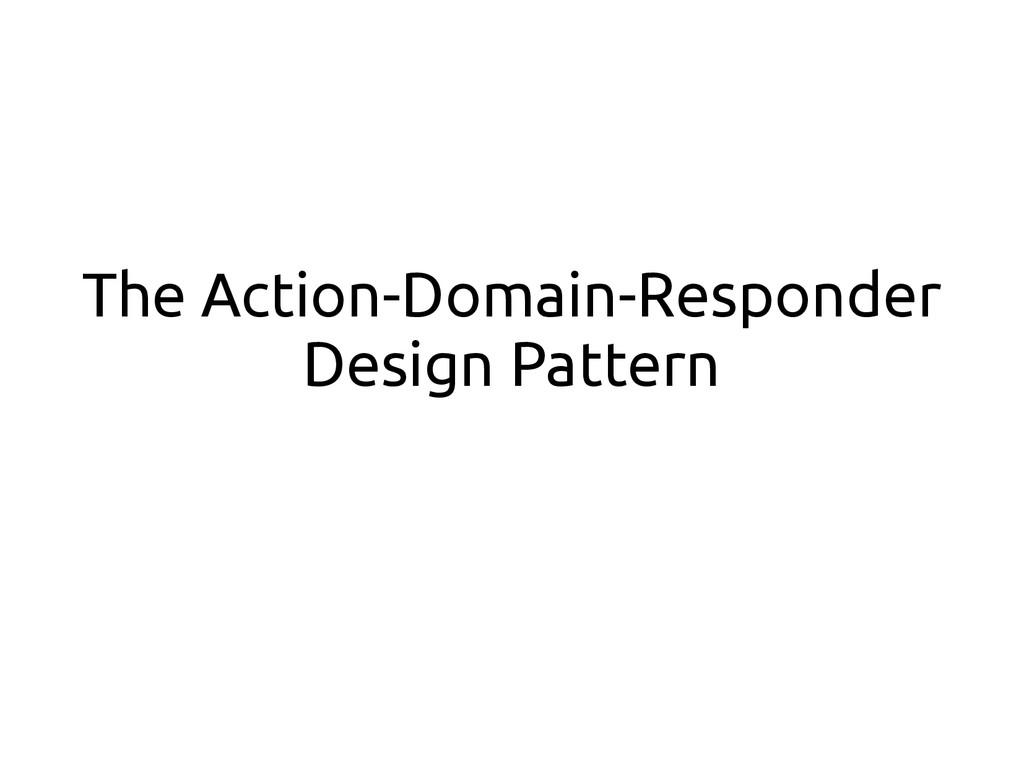 The Action-Domain-Responder Design Pattern