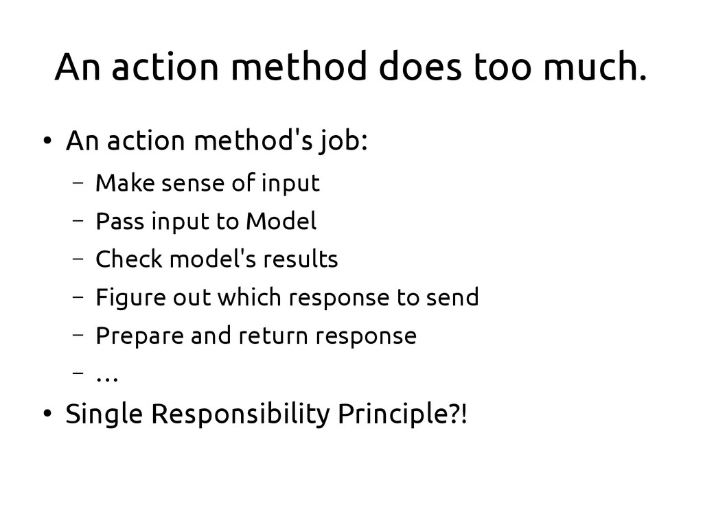 An action method does too much. ● An action met...