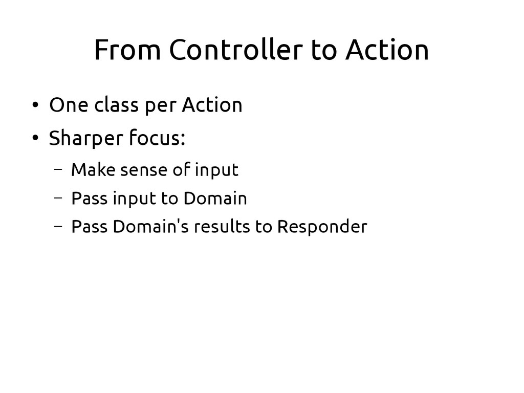 From Controller to Action ● One class per Actio...