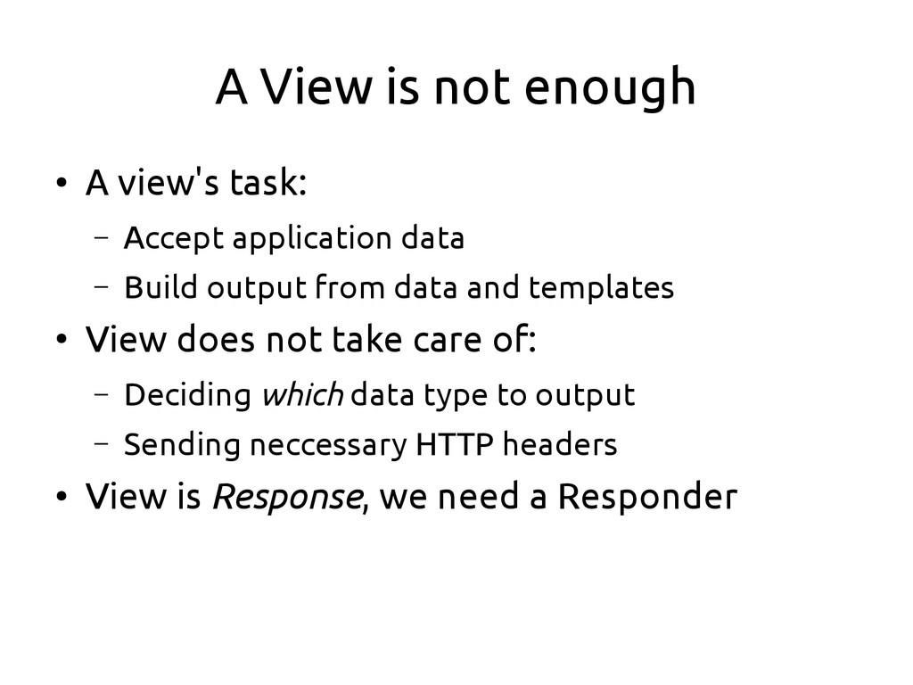 A View is not enough ● A view's task: – Accept ...