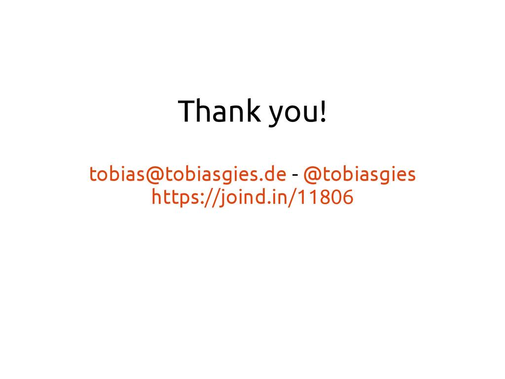 Thank you! tobias@tobiasgies.de - @tobiasgies h...