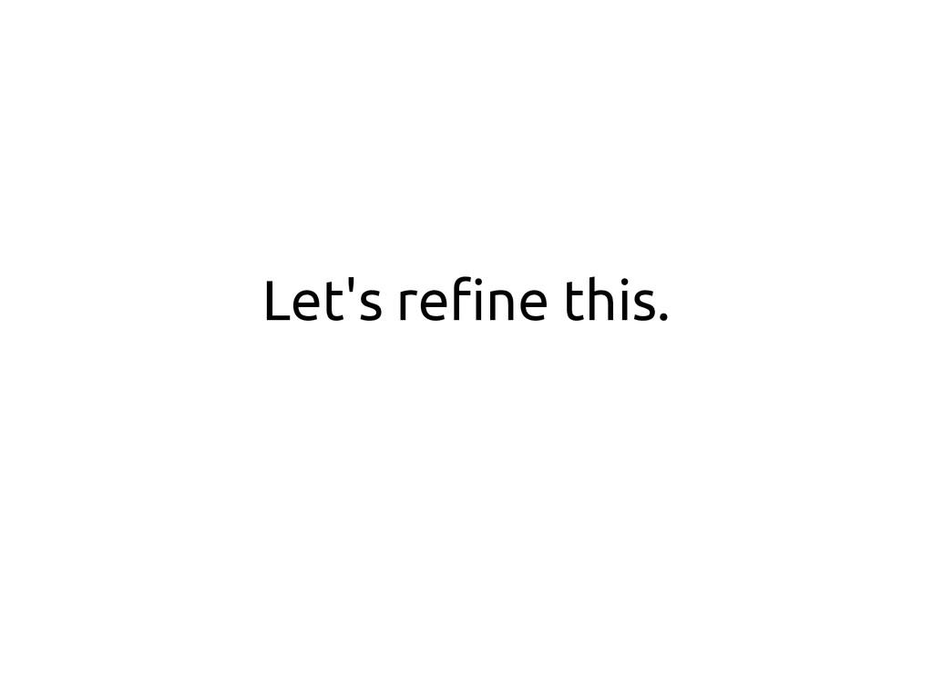 Let's refine this.