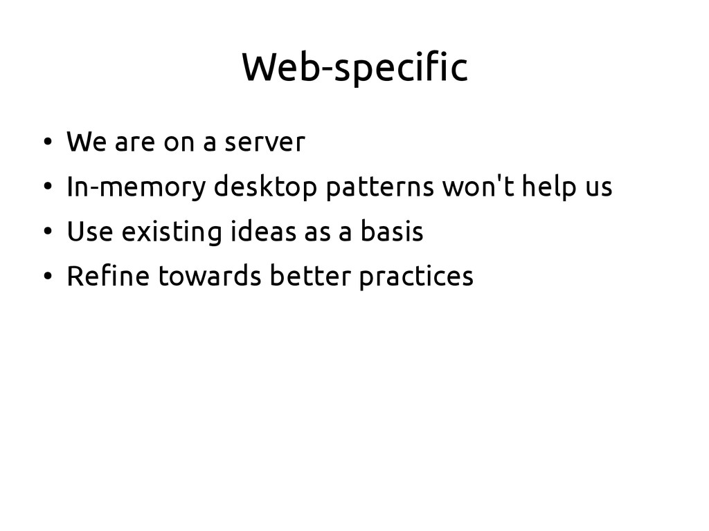 Web-specific ● We are on a server ● In-memory d...