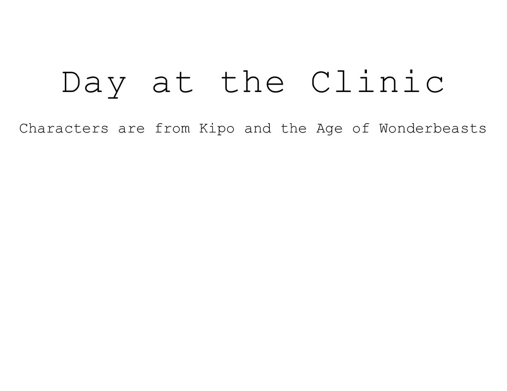 Day at the Clinic Characters are from Kipo and ...
