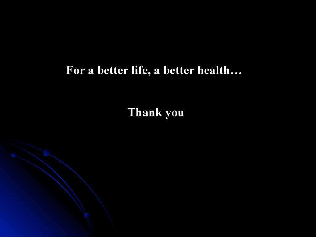 Thank you For a better life, a better health…