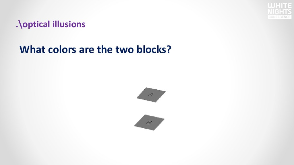 What colors are the two blocks? .\optical illus...